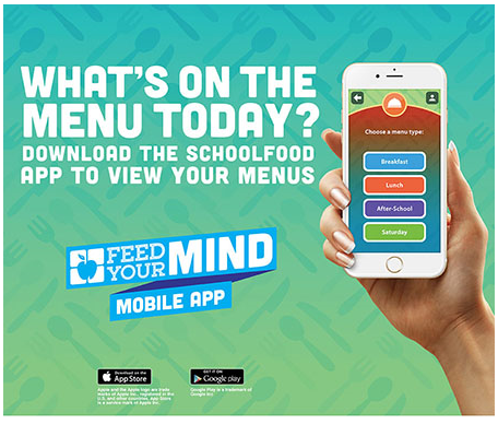What's On the Menu Today?  Download the Schoolfood App to View Your Menus.  Feed Your Mind Mobile App.  Apple and Google play