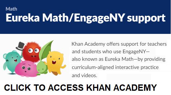 Eureka Math / Engage NY Support.  Click to access Khan Academy